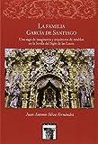 La familia García de Santiaqo. Una saga de imágineros y arquitectos de retablos en la Sevilla del Siglo de las Luces (Arte Hispalense)