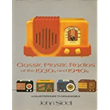 Classic Plastic Radios of the 1930's and 1940's: A Collector's Guide to Catalin Models