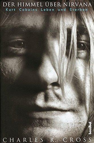 Der Himmel über Nirvana - Kurt Cobains Leben und Sterben