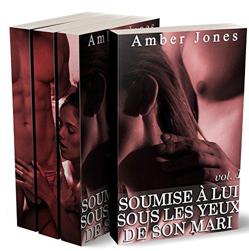 Soumise à Lui sous les yeux de son mari (Tomes 1 à 3): (Intégrale Roman Érotique, Soumission, Sexe à Plusieurs, HARD, Très Pervers, Sexe Intense) par Amber Jones
