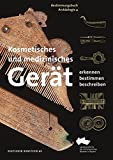 Kosmetisches und medizinisches Gerät: Erkennen  Bestimmen  Beschreiben (Bestimmungsbuch Archäologie)