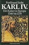 Karl IV. Ein Kaiser in Europa 1346 bis 1378 - Ferdinand Seibt