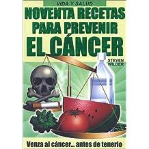 Noventa Recetas Para Prevenir El Cancer