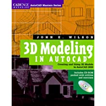 3D Modeling in AutoCAD: Creating and Using 3D Models in AutoCAD 2000 with CDROM: Mastering 3D Design and Drafting with AutoCAD Release 14 (Cadence Magazine AutoCAD Masters)