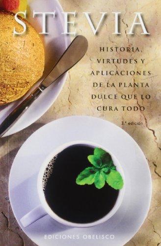 Stevia: Historia, virtudes y aplicaciones de la planta dulce que lo cura todo (SALUD Y VIDA NATURAL) por Alba Sánchez Ramón