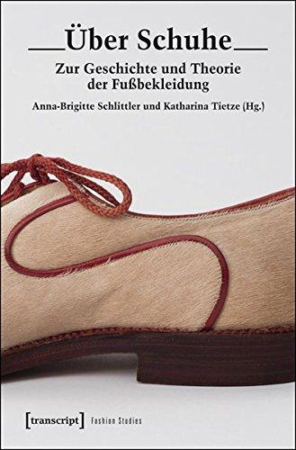 Über Schuhe: Zur Geschichte und Theorie der Fußbekleidung (Fashion Studies) (Über Diese Schuhe)