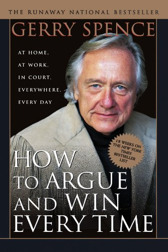 How to Argue and Win Every Time: At Home, at Work, in Court, Everywhere, Every Day por Gerry Spence