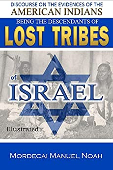 Discourses On The Evidences Of The American Indians  Being The Descendants Of Lost Tribes Of Israel (illustrated) por Mordecai Manuel Noah epub