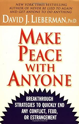 Make Peace with Anyone: Breakthrough Strategies to Quickly End Any Conflict, Feud or Estrangement by Lieberman, David J. (2003) Paperback