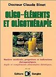 Oligo-éléments et oligothérapie : Matière médicale, propriétés et indications thérapeutiques, argile et compléments alimentaires diététiques