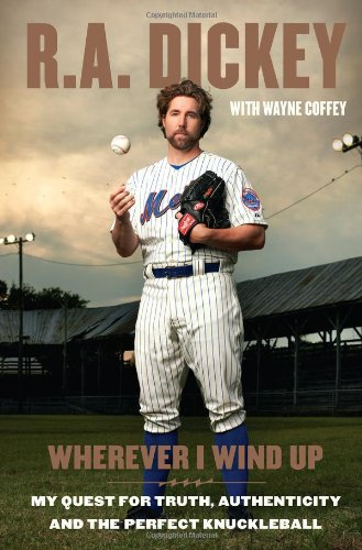 Wherever I Wind Up: My Quest for Truth, Authenticity and the Perfect Knuckleball - R.A. Dickey