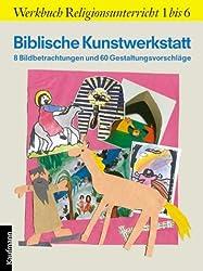 Biblische Kunstwerkstatt. 8 Bildbetrachtungen und 60 Gestaltungsvorschläge