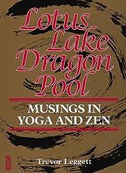 Lotus Lake, Dragon Pool: Musings in Yoga and Zen