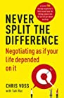 Never Split the Difference - Negotiating as if Your Life Depended on It