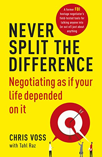 Never Split the Difference: Negotiating as if Your Life Depended on It por Chris Voss