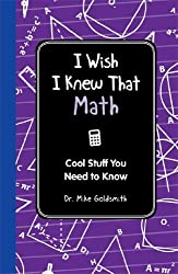 I Wish I Knew That: Math: Cool Stuff You Need to Know by Dr. Michael Goldsmith (2012-05-10)