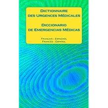 Dictionnaire des Urgences Médicales / Diccionario de Emergencias Médicas: Français - Espagnol / Francés - Español