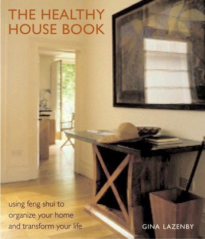 The Healthy House Book : Using Feng Shui to Organize Your Home and Transfor Your Life