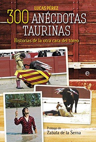 300 anécdotas taurinas (Fuera de colección) por Lucas Pérez