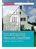 Vom gebrauchten Haus zum Traumhaus: Ausbauen, umbauen, anbauen