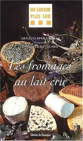 Les fromages au lait cru par Arnaud Sperat-Czar