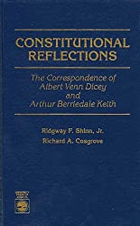 Constitutional Reflections: The Correspondence of Albert Venn Dicey and Arthur Berriedale Keith