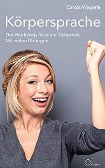 Körpersprache: Der Workshop für mehr Sicherheit. Mit vielen Übungen von [Wegerle, Carola]