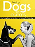 #1: Training Dogs And Owners: Dog Training Manual For New Owners And Solutions For Problem Dogs