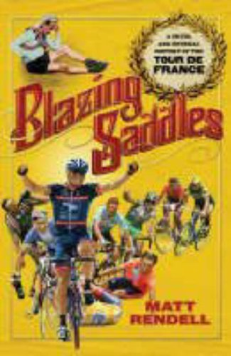 Blazing Saddles: The Cruel and Unusual History of the Tour de France por Matt Rendell