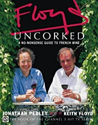 Floyd Uncorked: A No-Nonsense Guide to French Wine by Jonathan Pedley (1999-09-06)