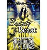 BY Evers, Shoshanna ( Author ) [ BEAUTY AND THE BEAST: AN EROTIC RE-IMAGINING ] Dec-2013 [ Paperback ]