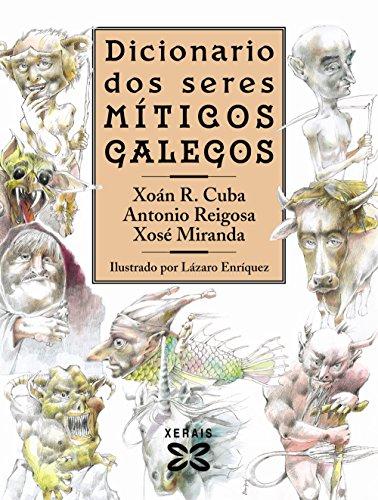Dicionario Dos Seres Míticos Galegos / Dictionary of Gallegos Mythical Beings (Grandes Obras-Edicions Singulares) por Xoan R. Cuba, Antonio Reigosa, Xose Miranda