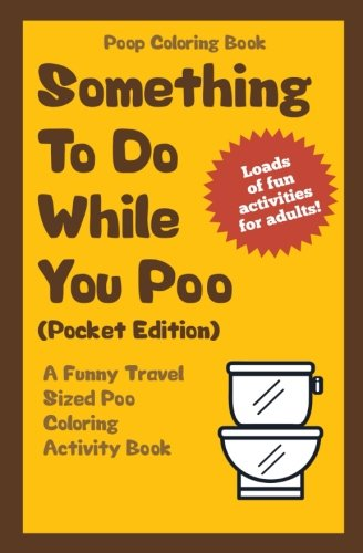 Poop Coloring Book: Something to Do While You Poo (Pocket Edition): A Funny Travel Sized Poo Coloring Activity Book