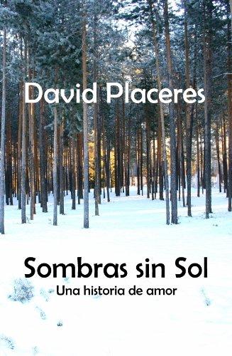 Sombras sin Sol: Una Historia de Amor por David Placeres