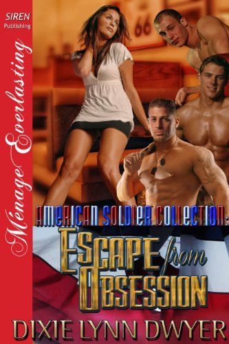The American Soldier Collection: Escape from Obsession (Siren Publishing Menage Everlasting) (The American Soldier Collection series)