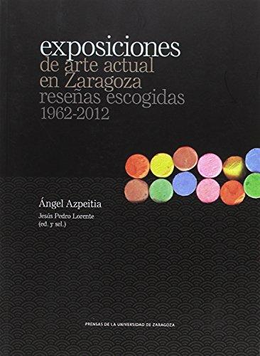 Exposiciones de arte actual en Zaragoza: reseñas escogidas 1962-2012 por Ángel Azpeitia