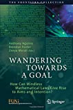 Wandering Towards a Goal: How Can Mindless Mathematical Laws Give Rise to Aims and Intention? (The Frontiers Collection)