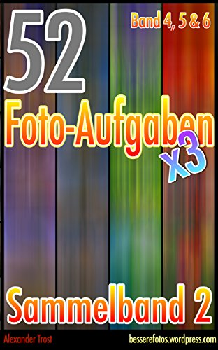 52 Foto-Aufgaben: Sammelband 2 (Band 4, Band 5 & Band 6) (52 Foto-Aufgaben - Sammelband)