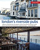 London's Riverside Pubs, Updated Edition: A Guide to the Best of London's Riverside Watering Holes (IMM Lifestyle Books)