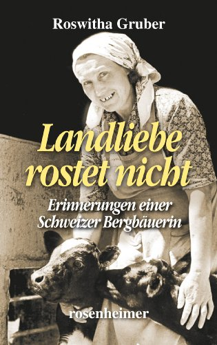 Landliebe rostet nicht - Erinnerungen einer Schweizer Bergbäuerin (Landfrauen 2)