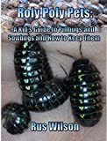 Roly Poly Pets: A Kid's Guide to Pillbugs and Sowbugs and How to Keep Them