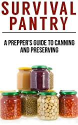 Survival Pantry: The Prepper's Guide To Food Storage, Water Storage, Canning And Preserving (English Edition)