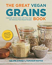 The Great Vegan Grains Book: Celebrate Whole Grains with More Than 100 Delicious Plant-Based Recipes * Includes Soy-Free and Gluten-Free Recipes! (Great Vegan Book)