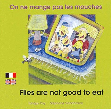 On ne mange pas les mouches: Edition bilingue français-anglais par Tanguy Pay