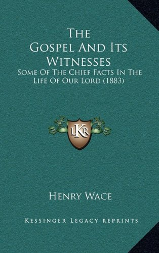 The Gospel and Its Witnesses: Some of the Chief Facts in the Life of Our Lord (1883)