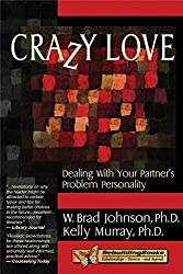Crazy Love: Dealing with Your Partner's Problem Personality (Rebuilding Books: Relationships-Divorce-And Beyond)