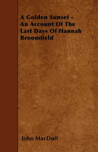 A Golden Sunset - An Account Of The Last Days Of Hannah Broomfield