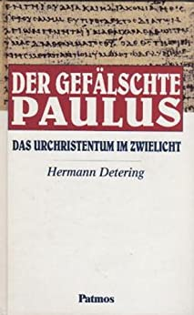 Der Gefälschte Paulus. Das Urchristentum im Zwielicht. von [Detering, Hermann]