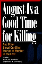 August is a Good Time for Killing: And Other Nail Biting Stories of Murder in the East (Great American murder mysteries)