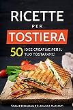 Ricette per Tostiera: 50 Idee creative per il tuo Tostapane! (Ricettario di Sandwich Maker, Panini Grill, Piastre Tostapane)